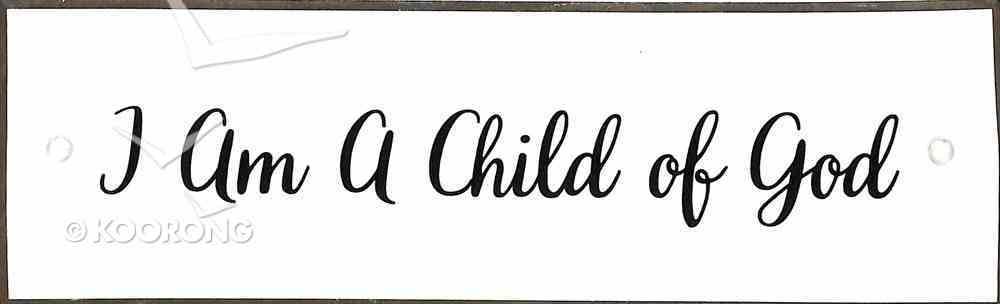Plaque Pure & Simple: I Am a Child of God Plaque