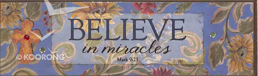 Plaque Simple Harmony: Believe in Miracles (Mark 9:23) Plaque