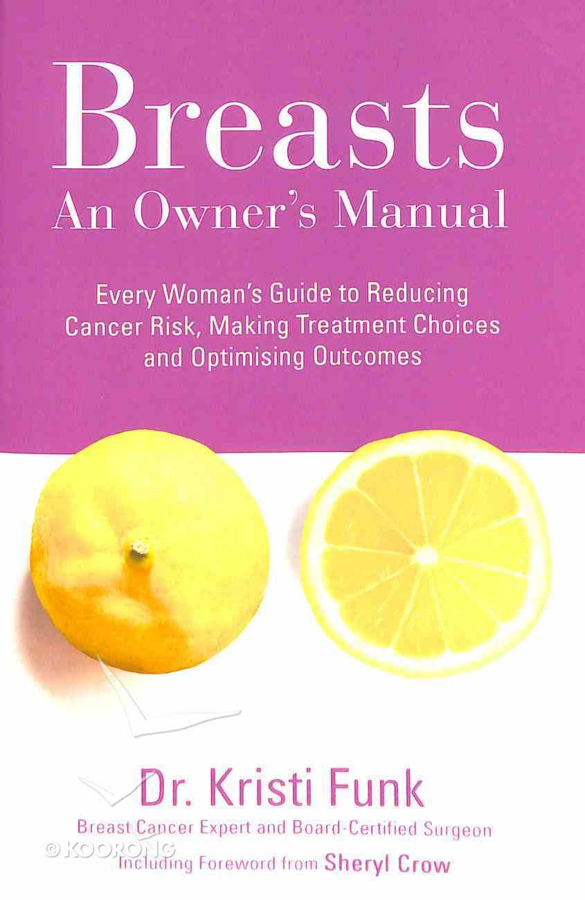 Breasts: An Owner's Manual: Every Woman's Guide to Reducing Cancer Risk, Making Treatment Choices, and Optimizing Outcomes Paperback