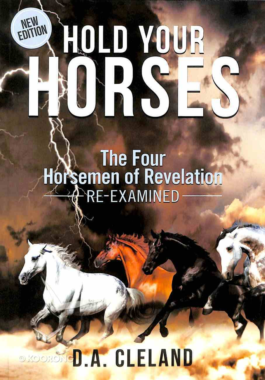 Hold Your Horses: The Four Horsemen of Revelation - Re-Examined Paperback