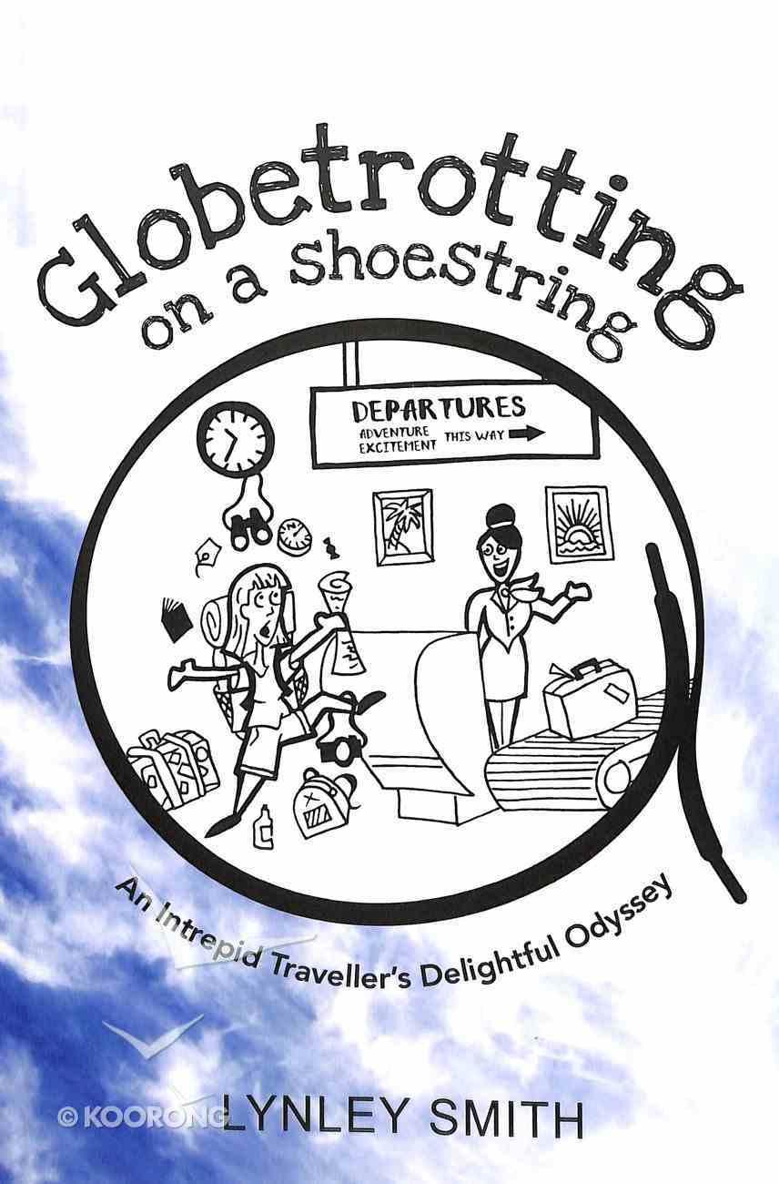 Globetrotting on a Shoestring: An Intrepid Traveller's Delightful Odyssey Paperback