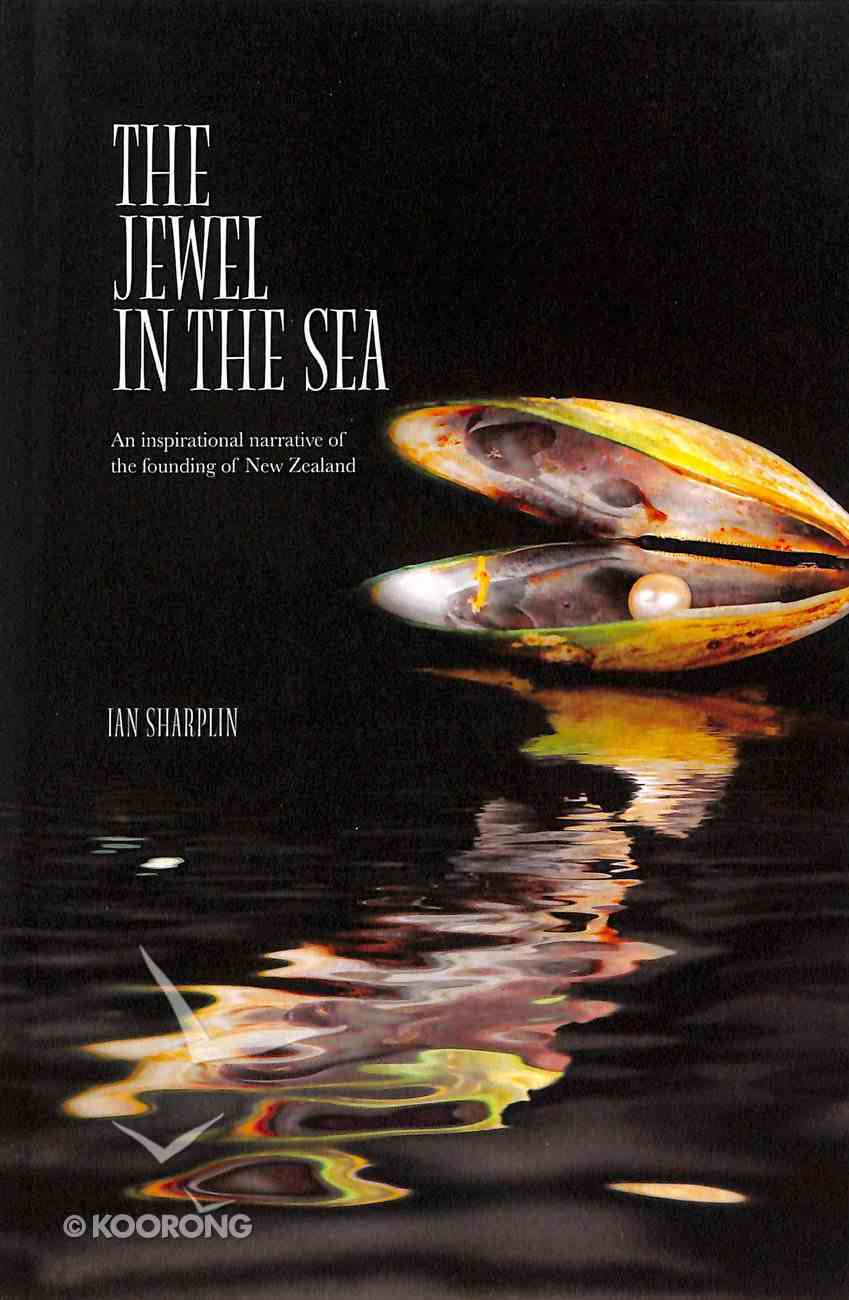 The Jewel in the Sea: An Inspirational Narrative of the Founding of New Zealand Paperback