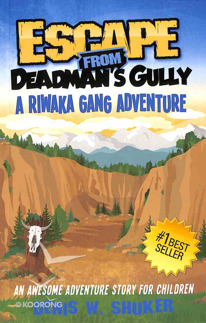 Escape From Deadman's Gully (#03 in Riwaka Gang Adventure Series) Paperback