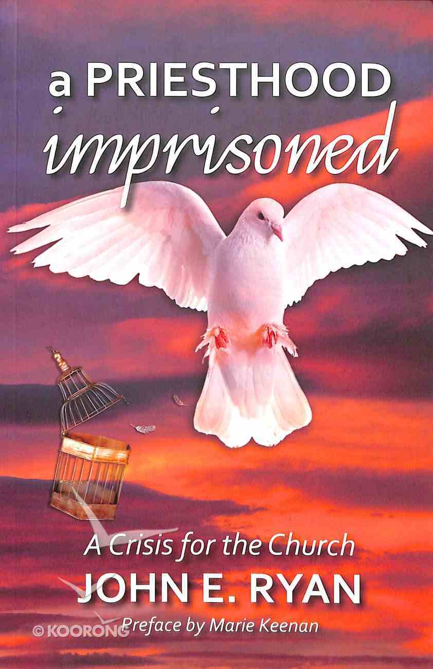 Priesthood Imprisoned: A Crisis For the Church Paperback
