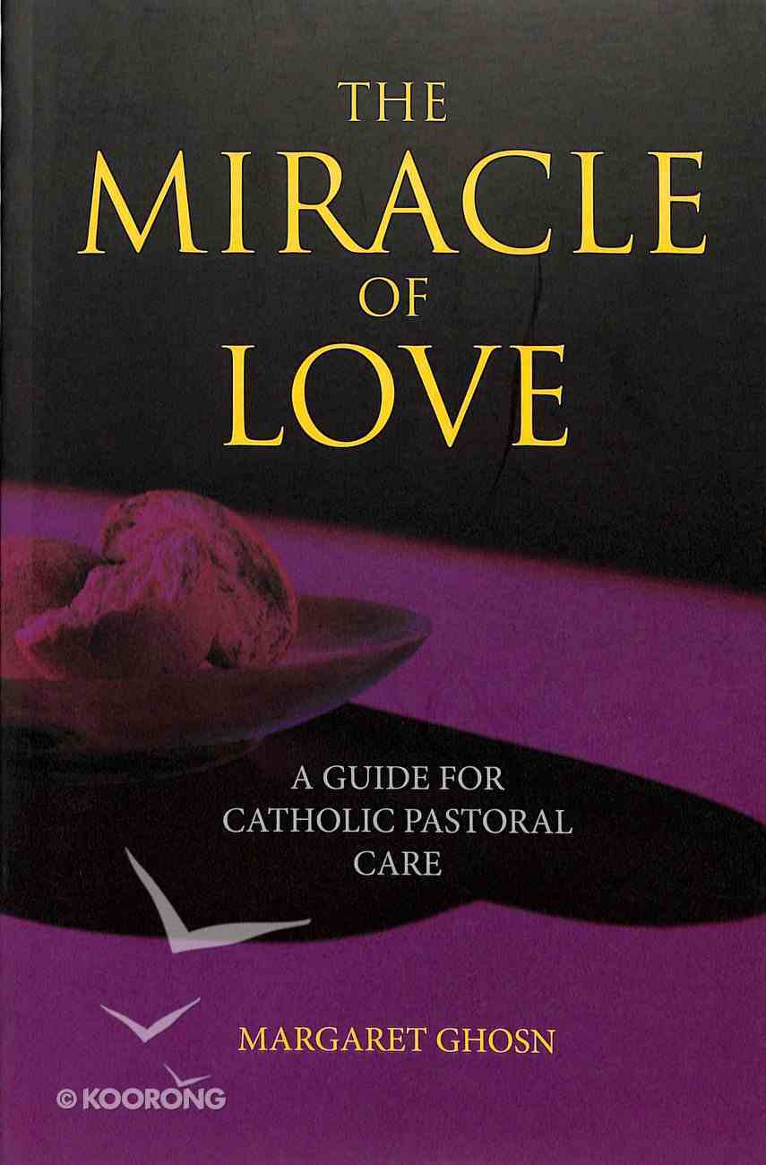 The Miracle of Love: A Guide For Catholic Pastoral Care Paperback