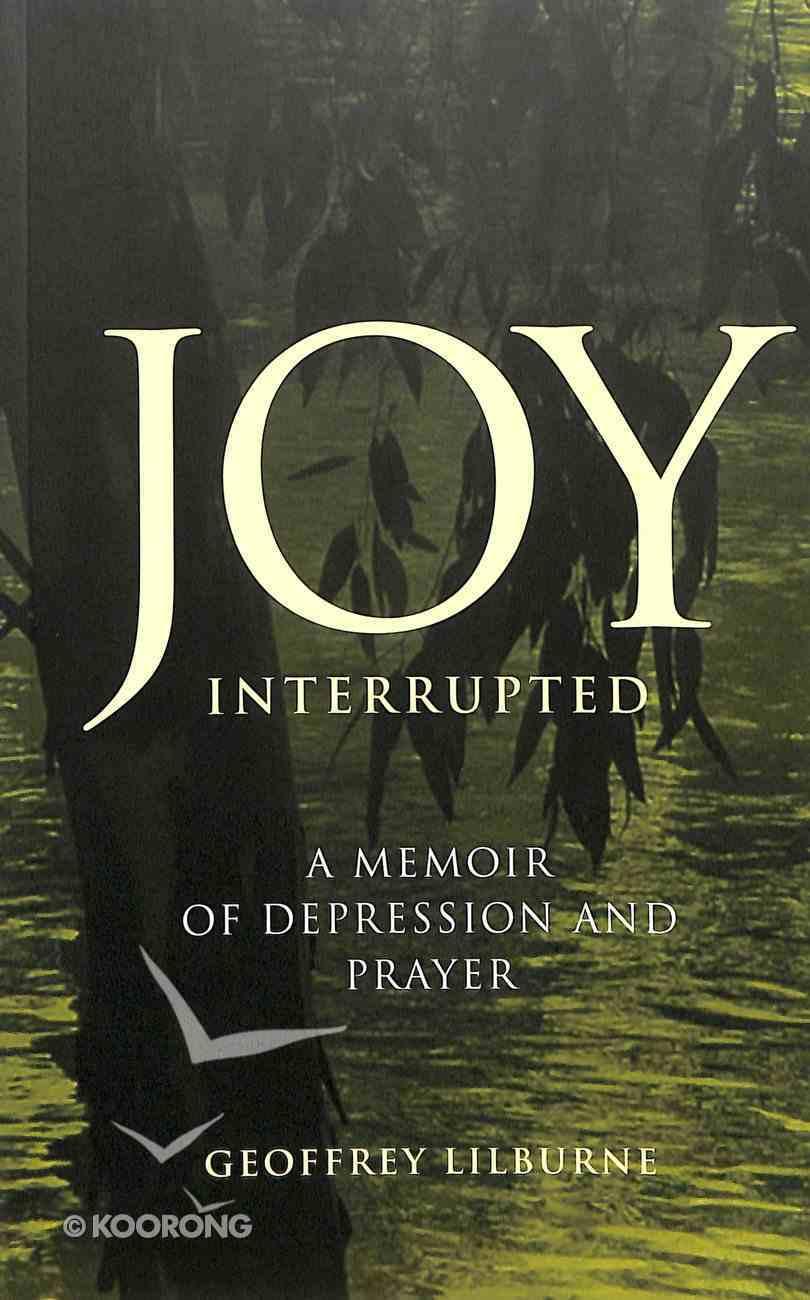 Joy Interrupted: A Memoir of Depression and Prayer Paperback