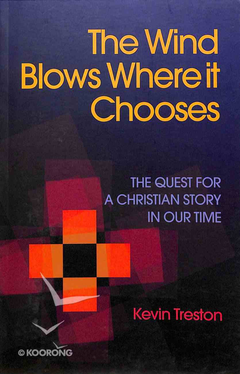 The Wind Blows Where It Chooses: The Quest For a Christian Story in Our Time Paperback