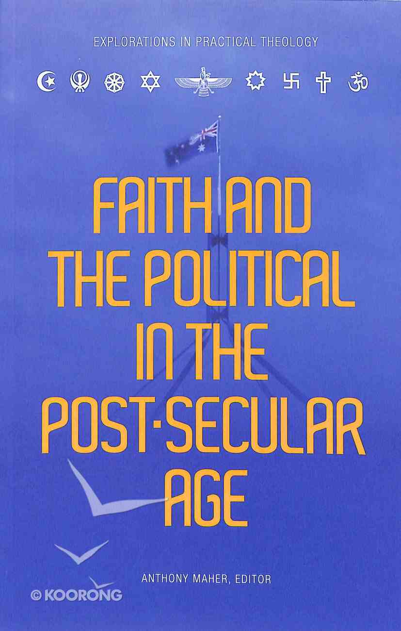 Faith and the Political in the Post-Secular Age Paperback