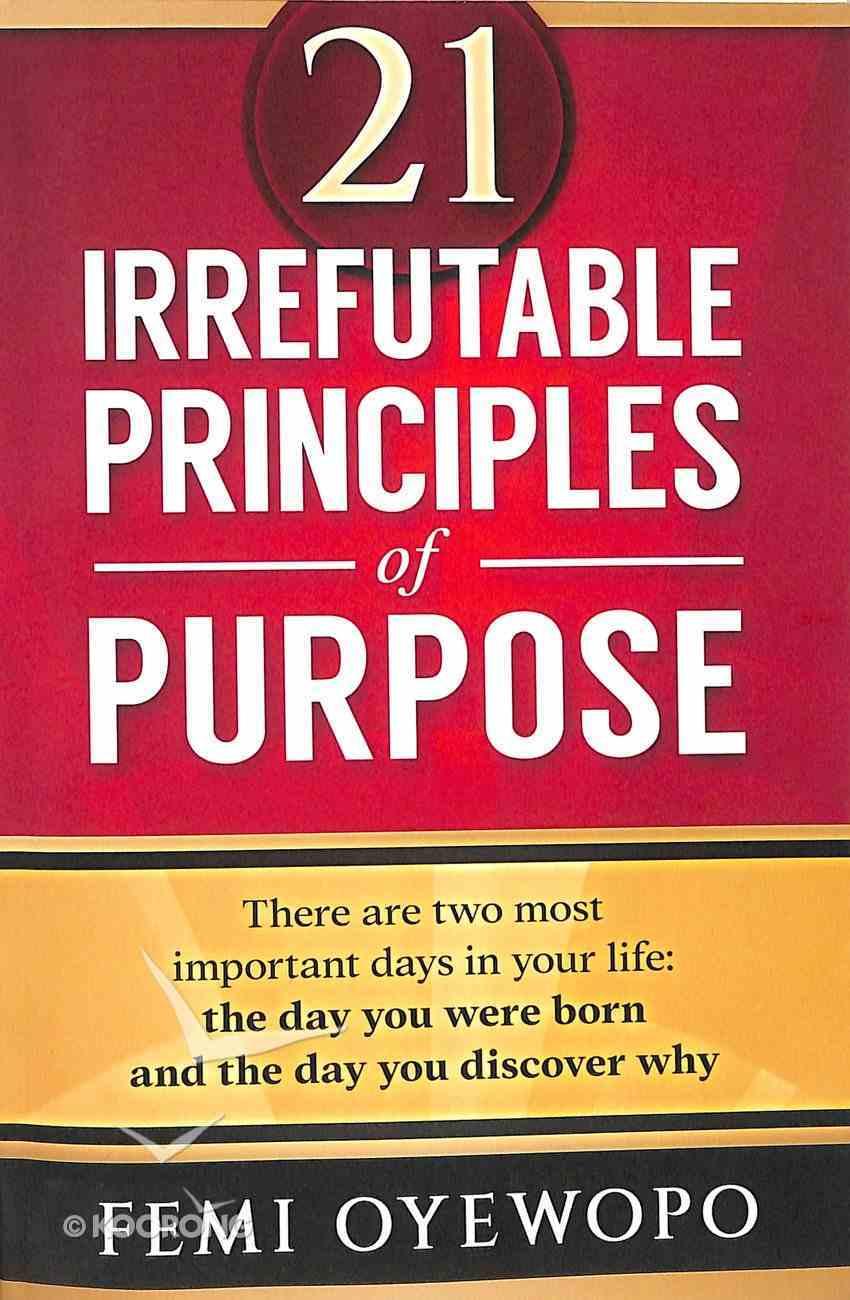 21 Irrefutable Principles of Purpose Paperback