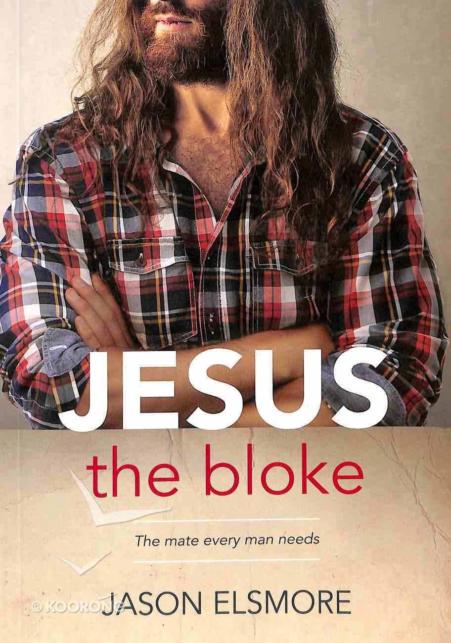 Jesus the Bloke: The Mate Every Man Needs Paperback