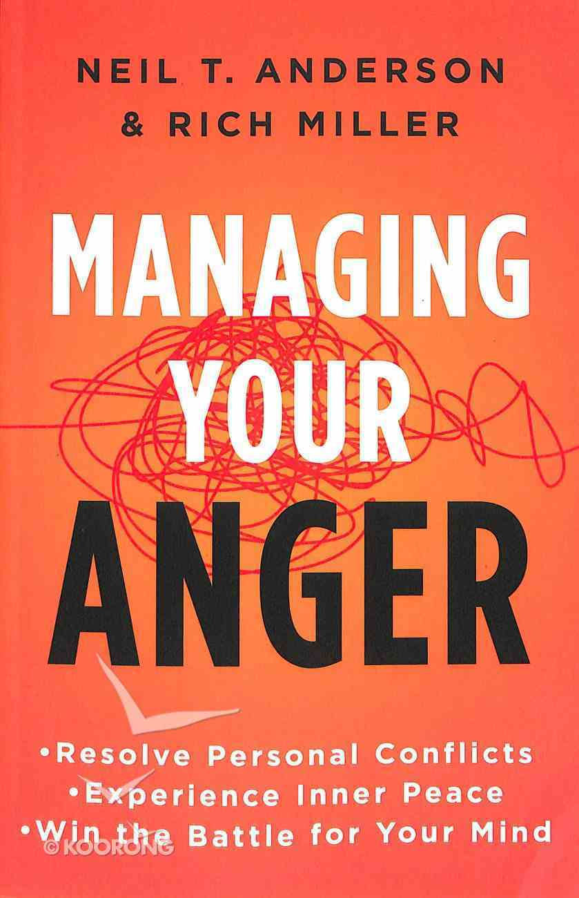 Managing Your Anger: Resolve Personal Conflicts, Experience Inner Peace, and Win the Battle For You Mind Paperback