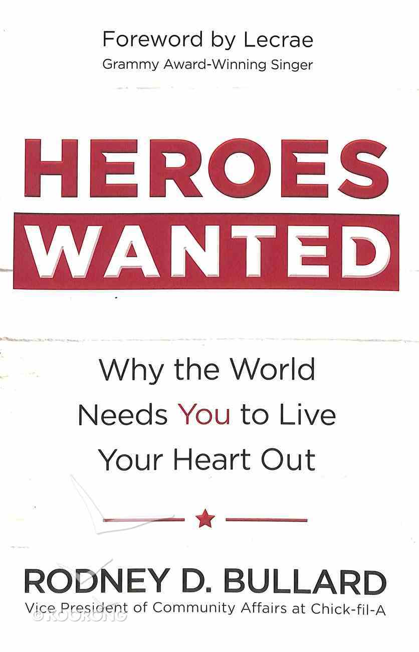 Heroes Wanted: Why the World Needs You to Live Your Heart Out Paperback