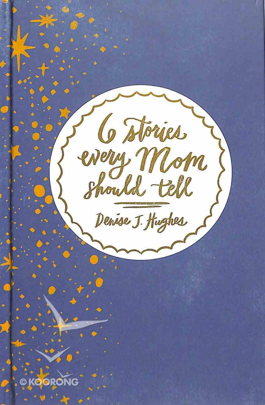 6 Stories Every Mom Should Tell Hardback