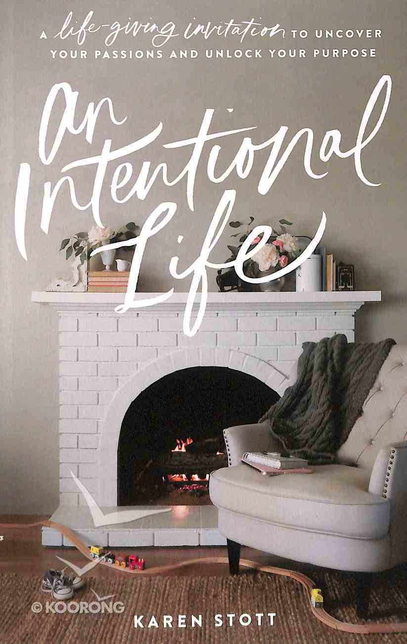 An Intentional Life: An Invitation to Discover Your Calling and Find Lasting Contentment Paperback