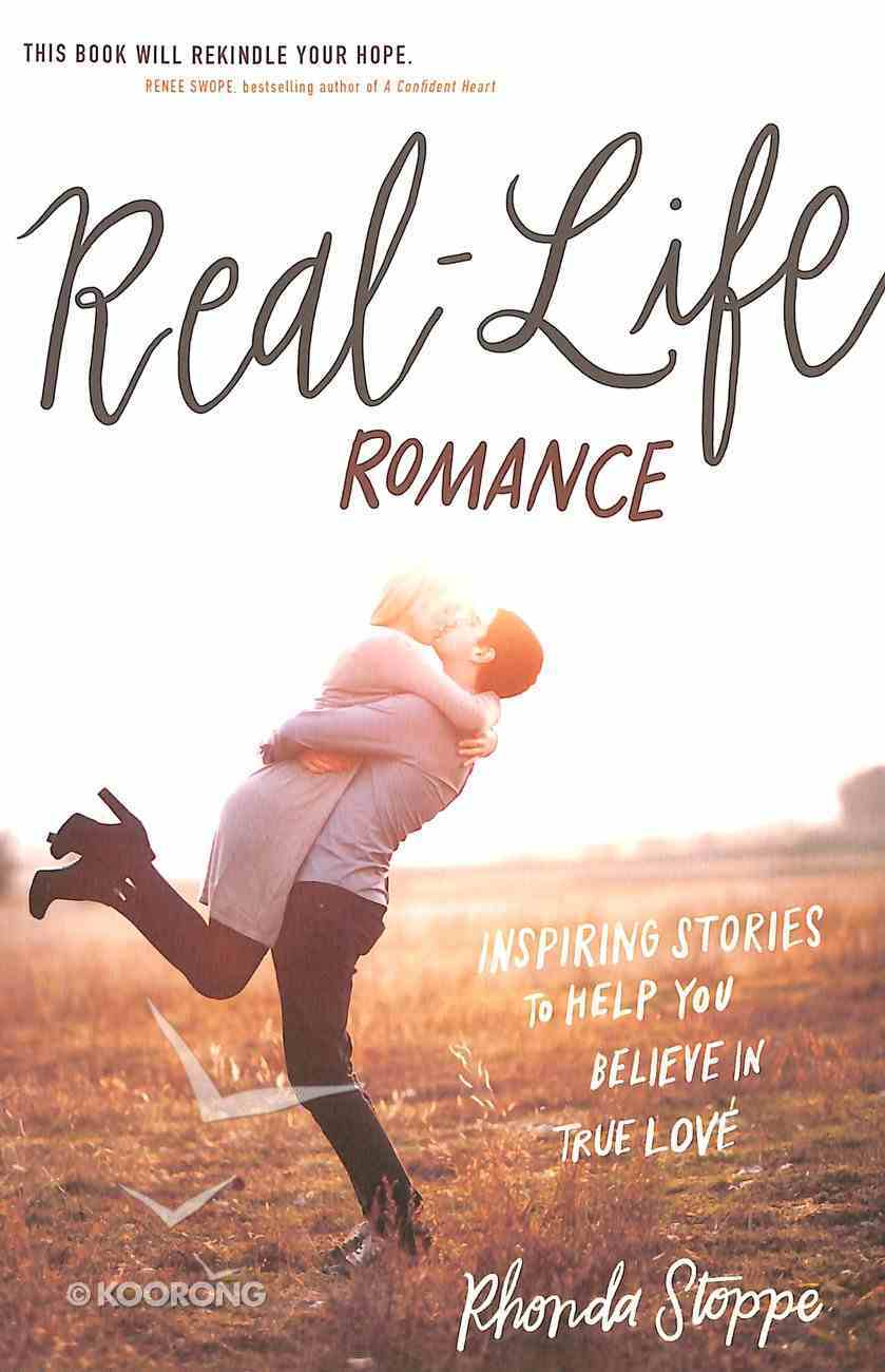 Real-Life Romance: Inspiring Stories to Help You Believe in True Love Paperback