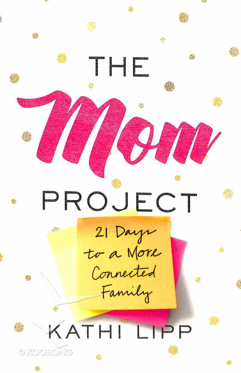The Mom Project: 21 Days to a More Connected Family Paperback