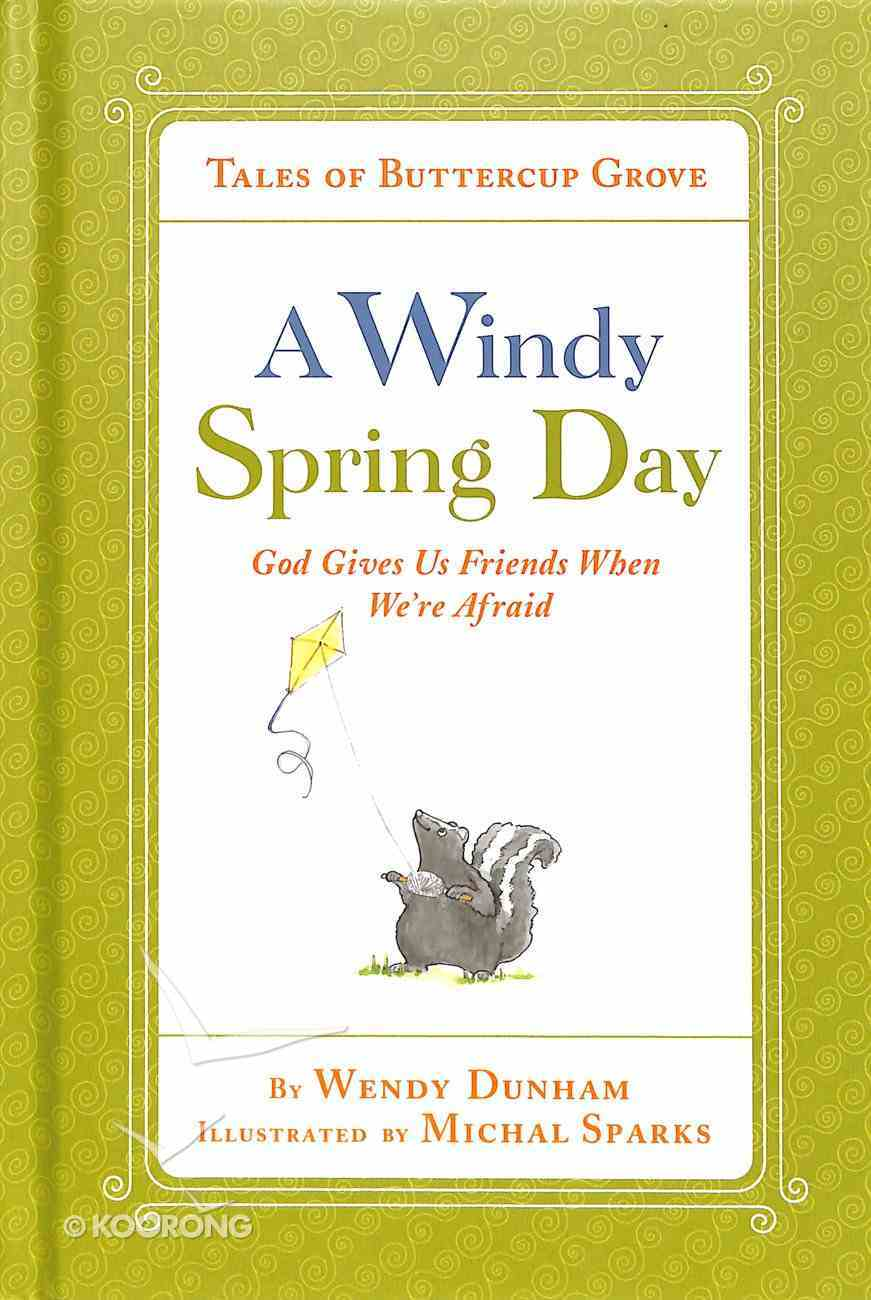 Windy Spring Day, a - God Gives Us Friends When We're Afraid (Tales Of Buttercup Grove Series) Hardback