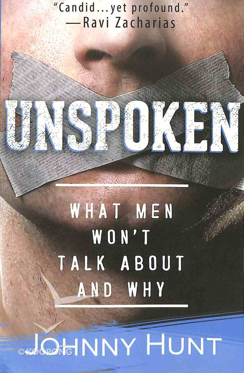 Unspoken: What Men Won't Talk About Why Paperback