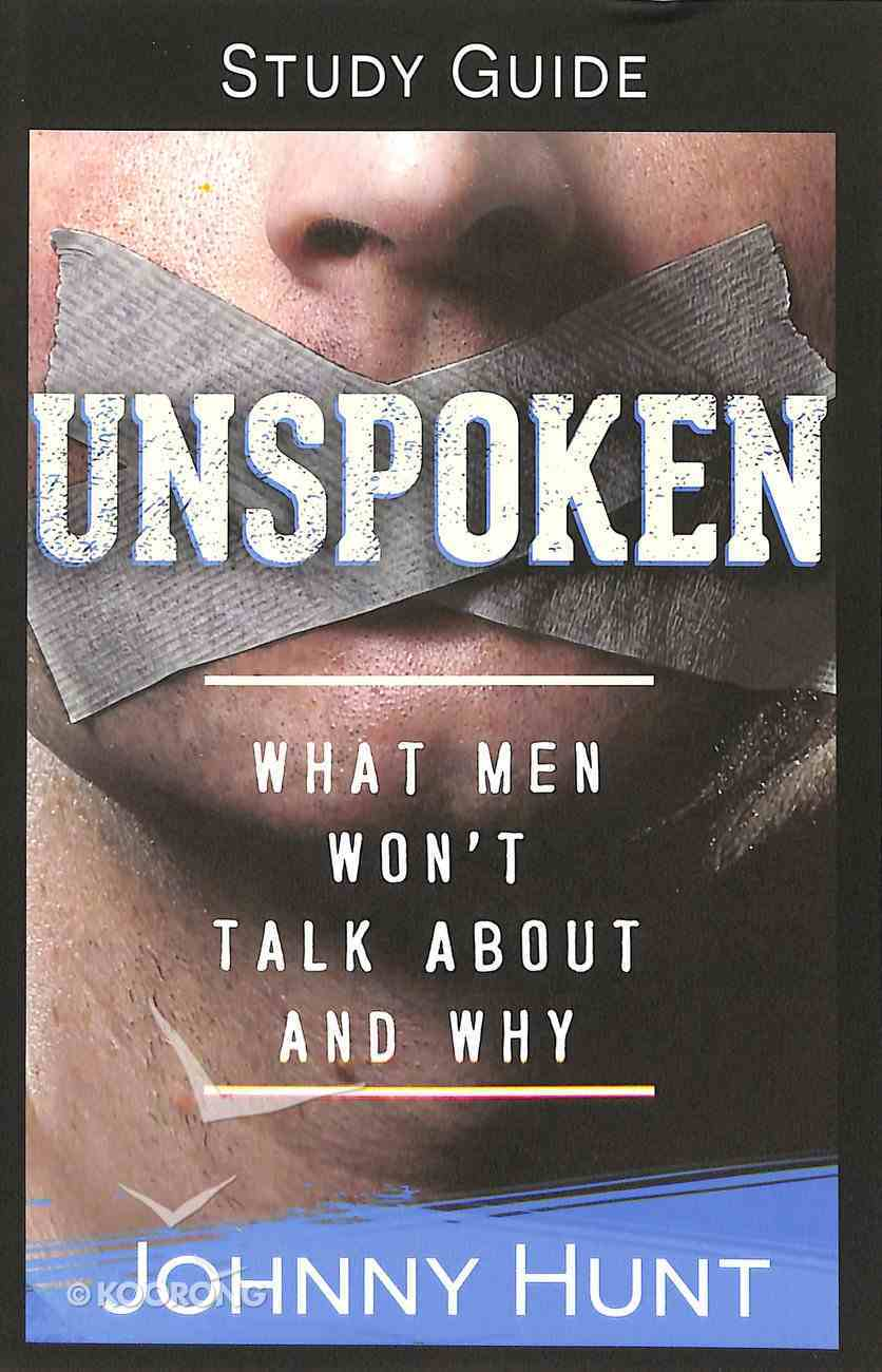 Unspoken: What Men Won't Talk About and Why (Growth And Study Guide) Paperback