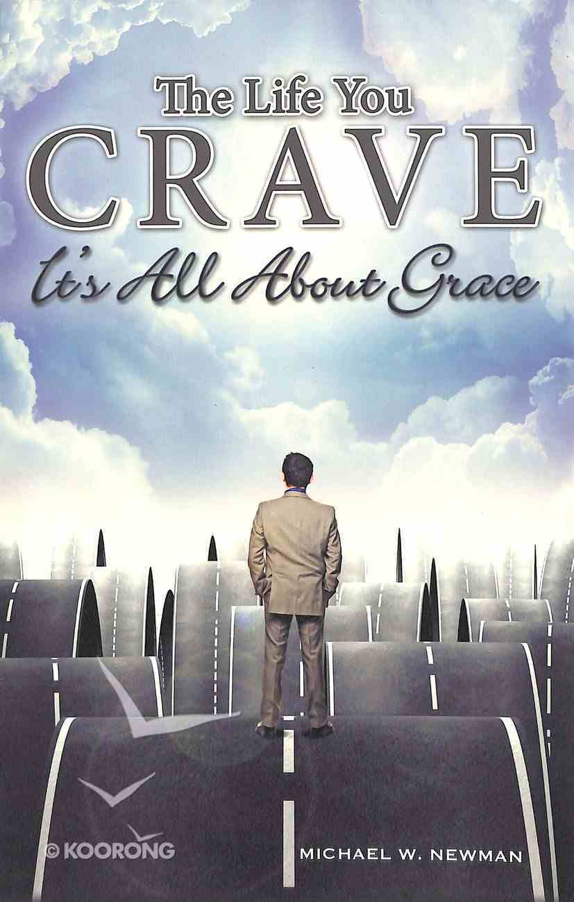 The Life You Crave: It's All About Grace Paperback