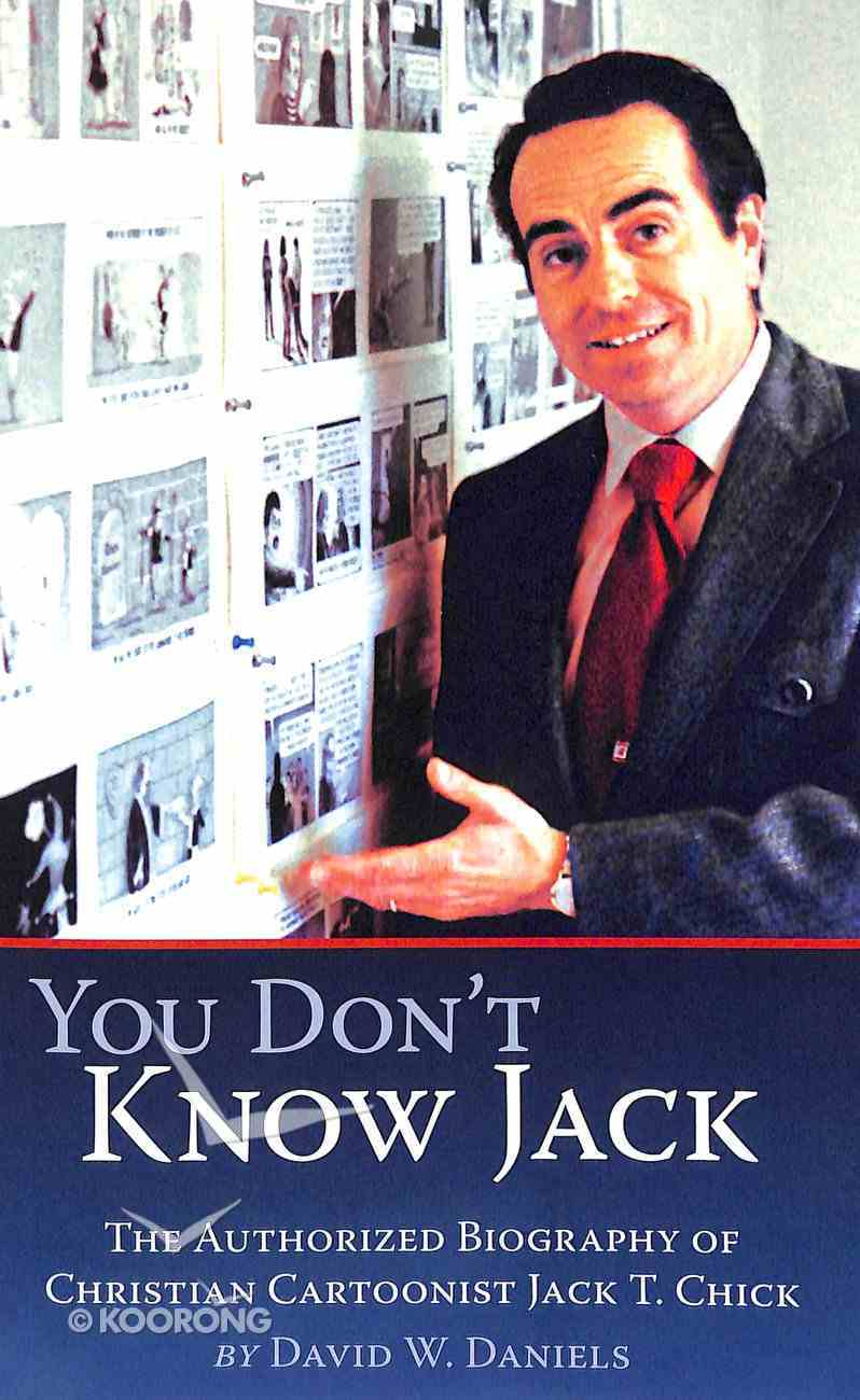 You Don't Know Jack: The Authorized Biography of Christian Cartoonist Jack T Chick Paperback