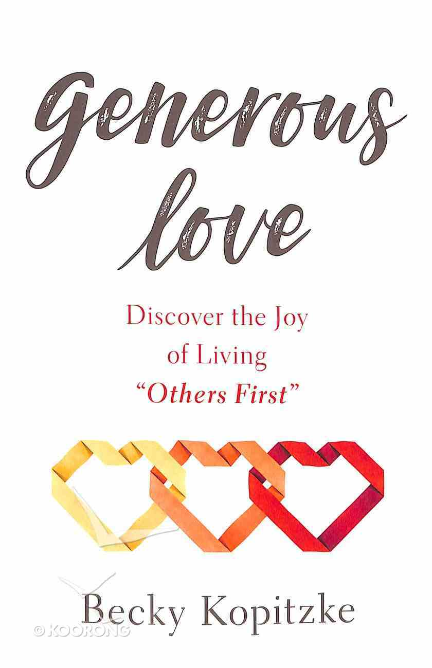 Generous Love: Discover the Joy of Living Generously Paperback