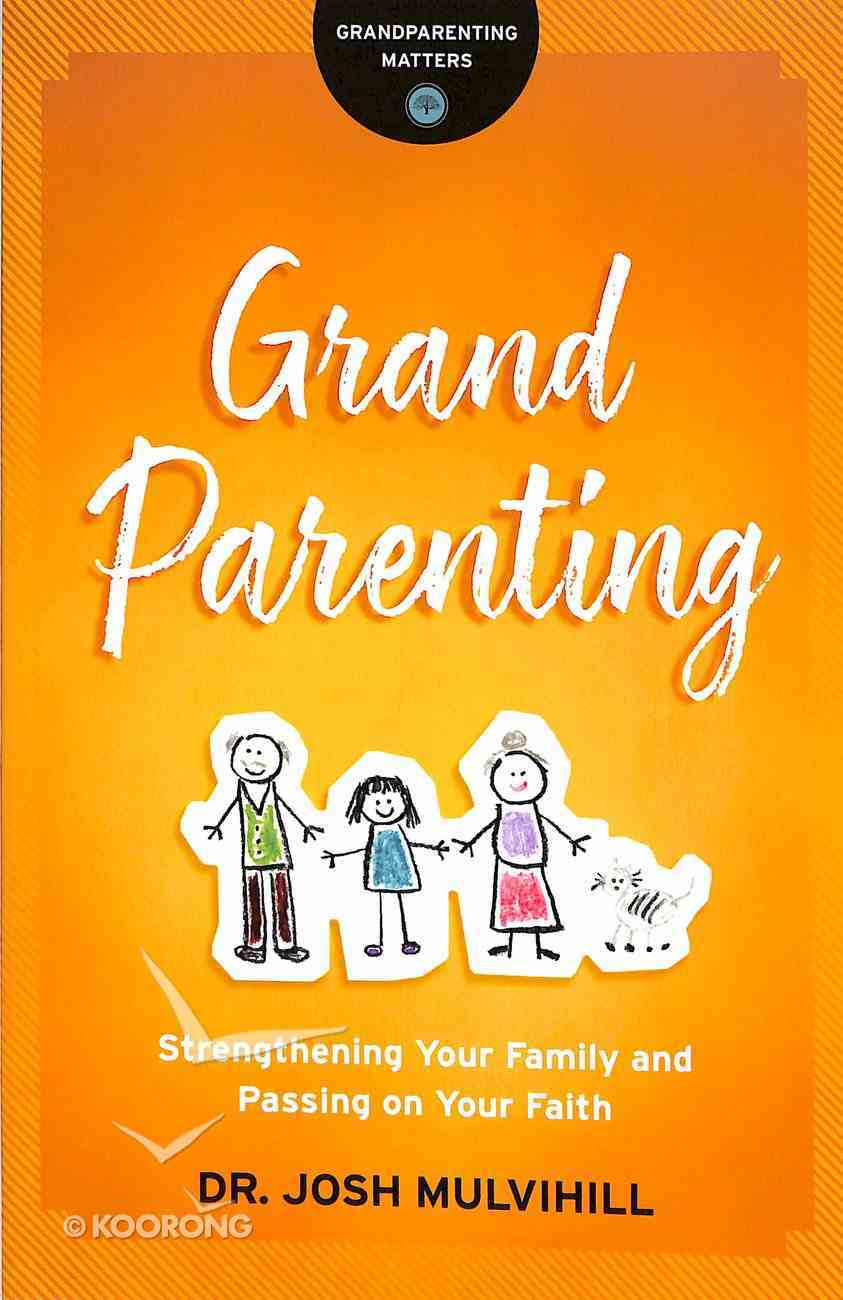 Grandparenting: Strengthening Your Family and Passing on Your Faith Paperback