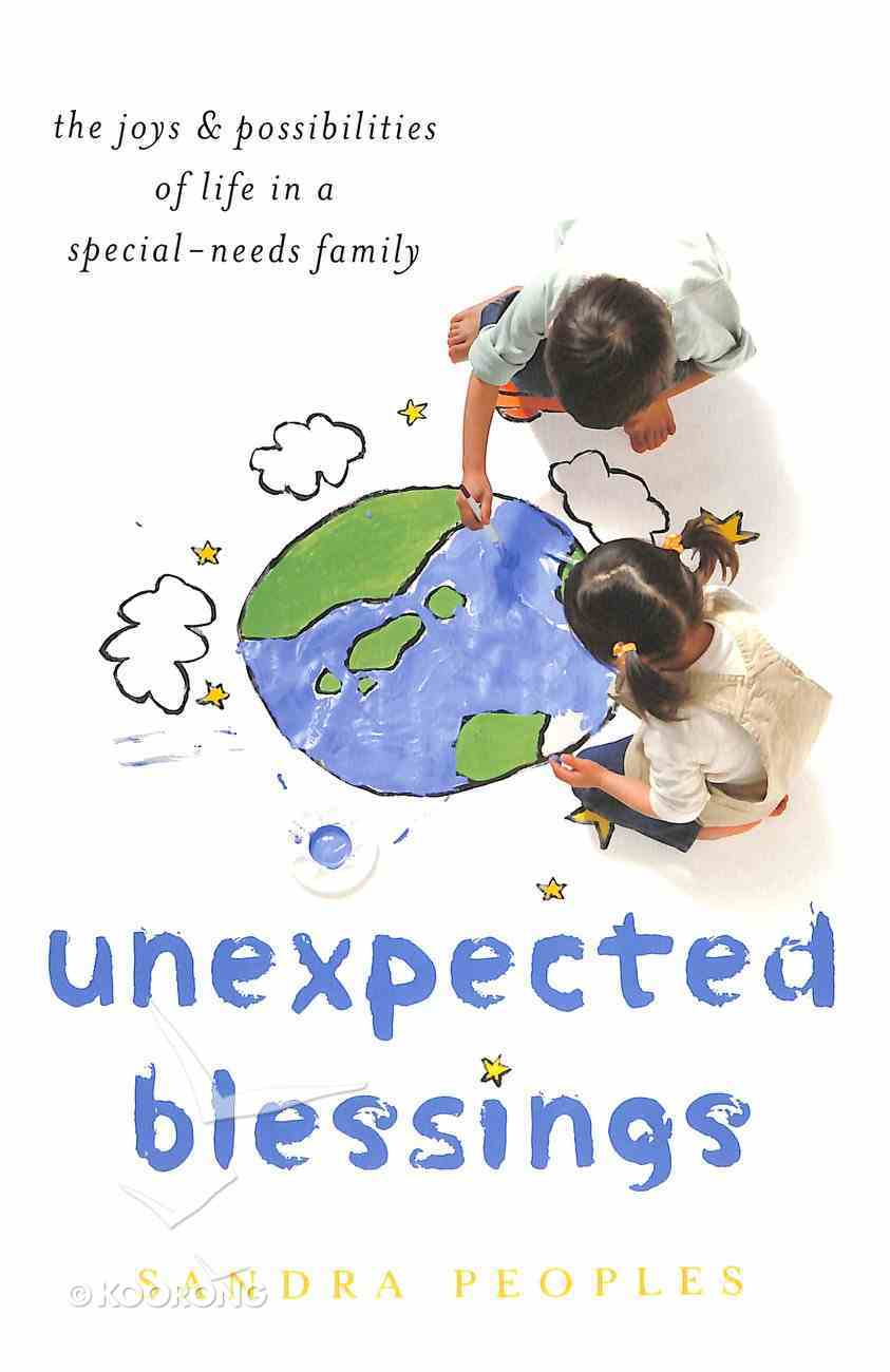 Unexpected Blessings: The Joys & Possibilities of Life in a Special-Needs Family Paperback
