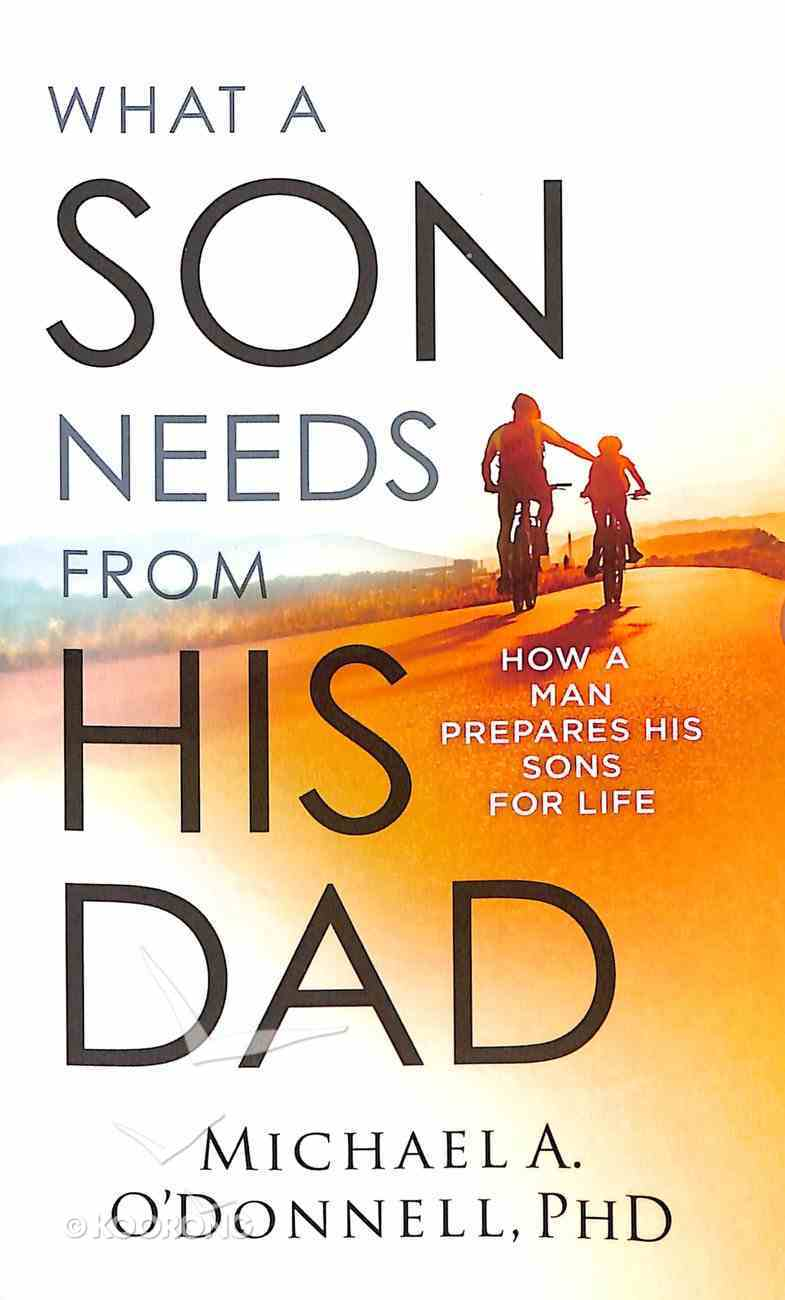 What a Son Needs From His Dad: How a Man Prepares His Sons For Life Mass Market