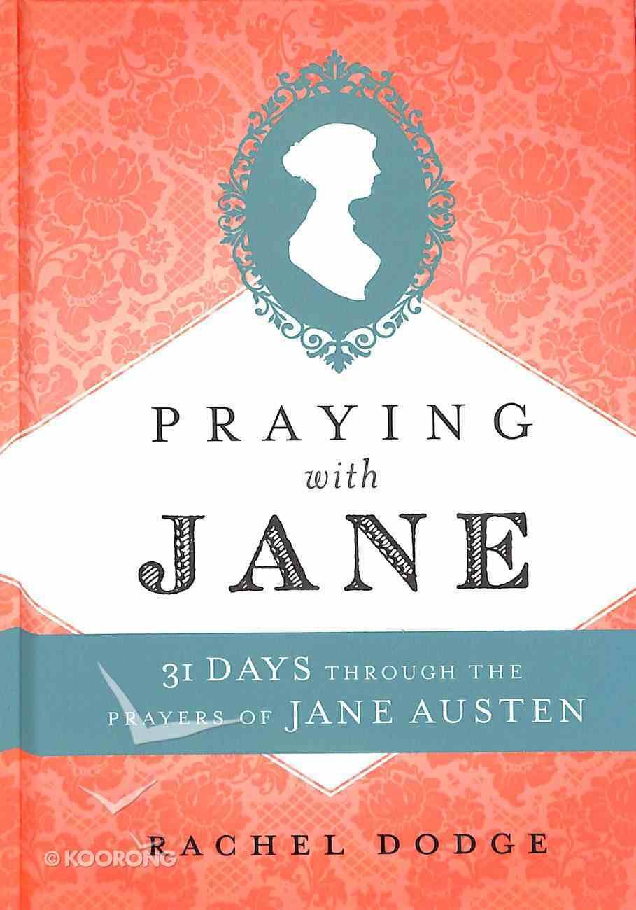 Praying With Jane: 31 Days Through the Prayers of Jane Austen Hardback