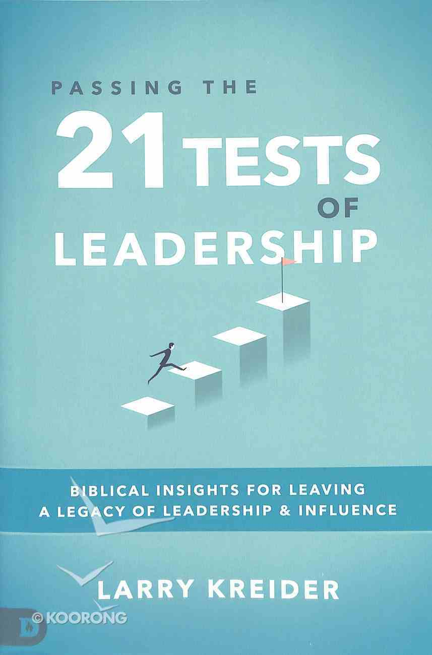 Passing the 21 Tests of Leadership: Biblical Insights For Leaving a Legacy of Leadership and Influence Paperback