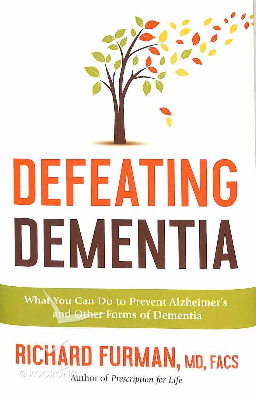 Defeating Dementia: What You Can Do to Prevent Alzheimer's and Other Forms of Dementia Hardback