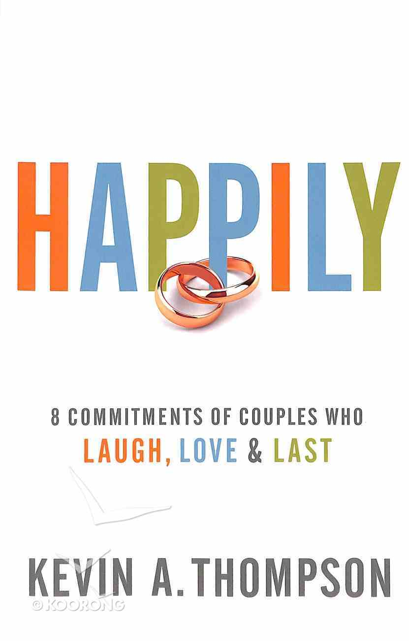 Happily: 8 Commitments of Couples Who Laugh, Love & Last Paperback