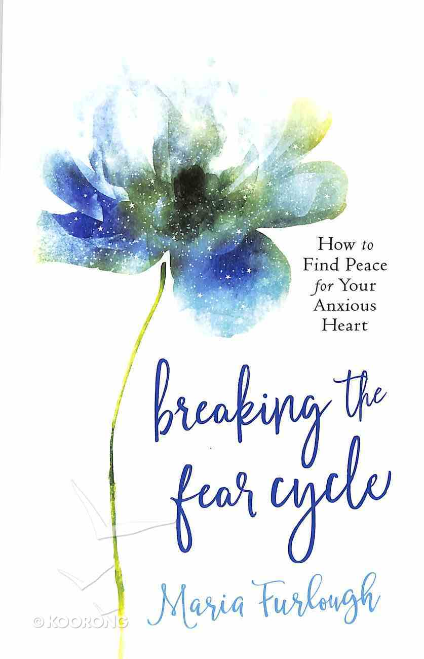 Breaking the Fear Cycle: How to Find Peace For Your Anxious Heart Paperback