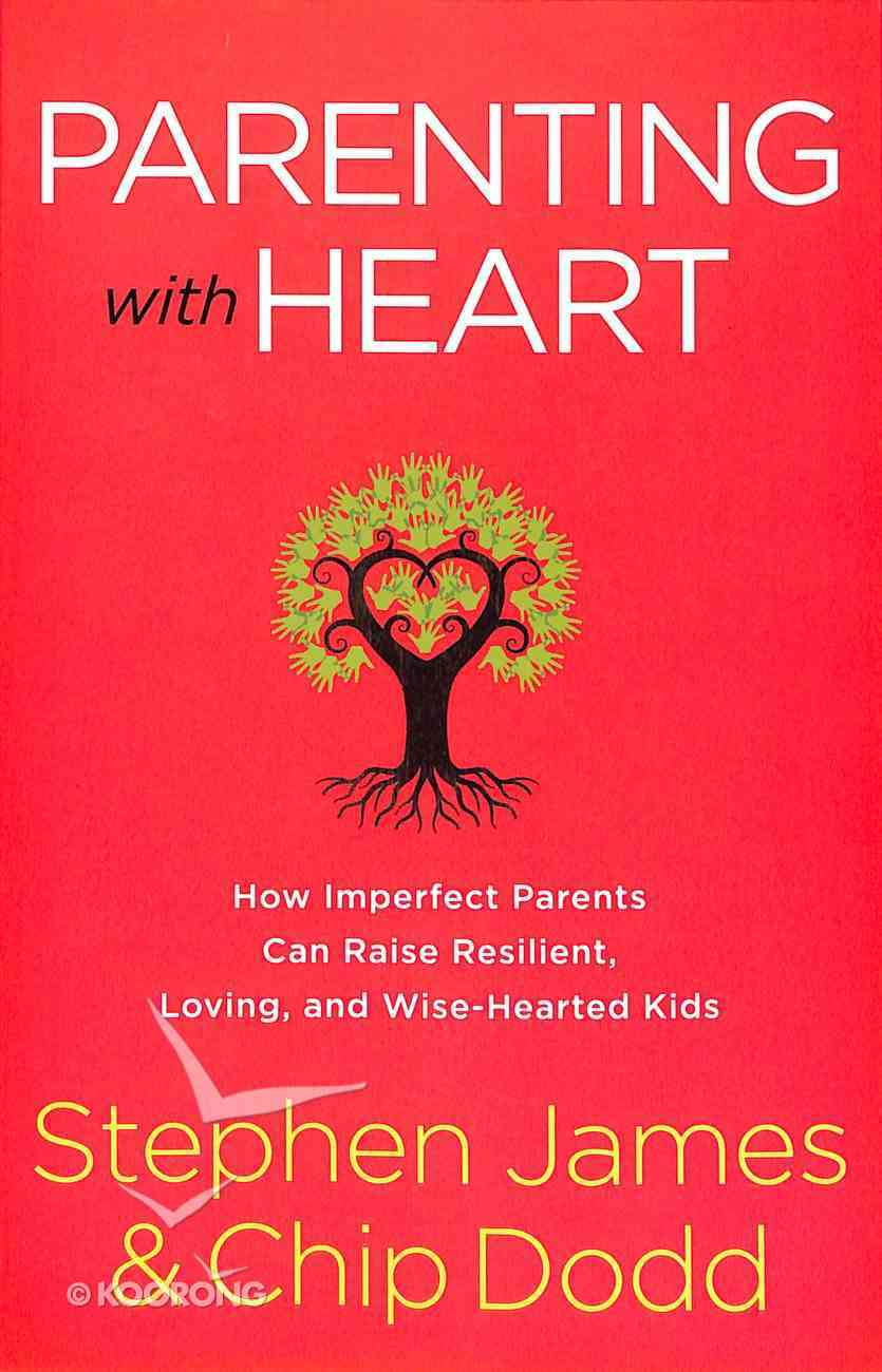 Parenting With Heart: How Imperfect Parents Can Raise Resilient, Loving, and Wise-Hearted Kids Paperback