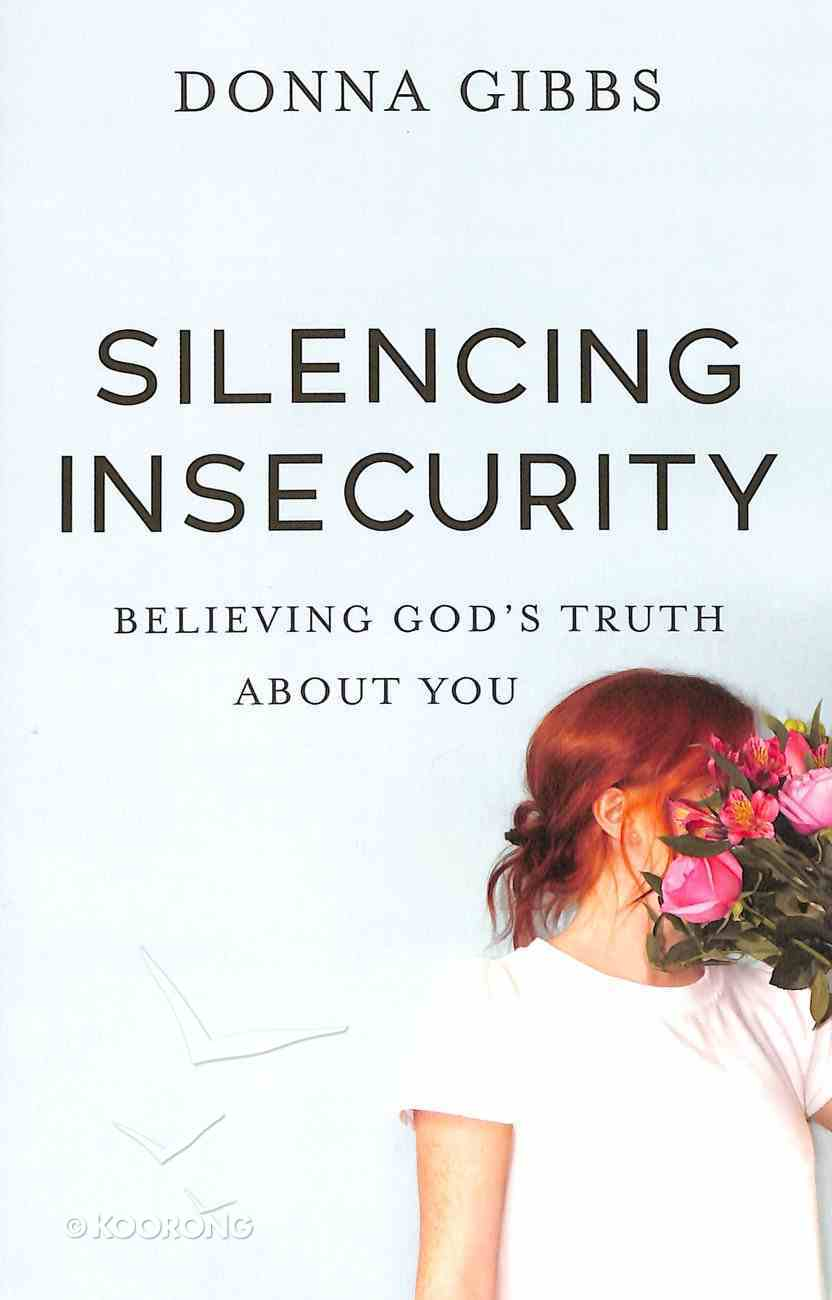 Silencing Insecurity: Believing God's Truth About You Paperback