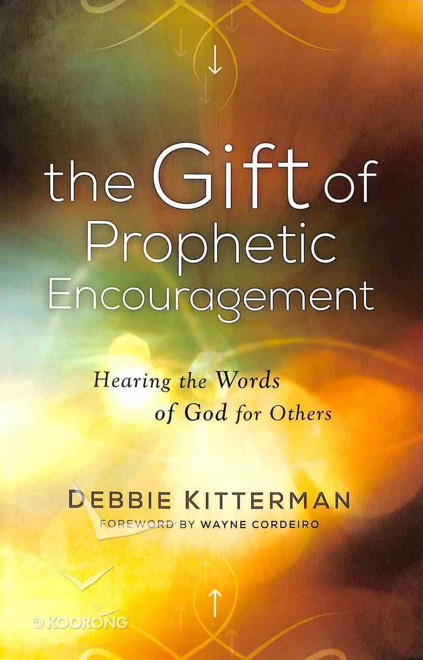 The Gift of Prophetic Encouragement: Hearing the Words of God For Others Paperback