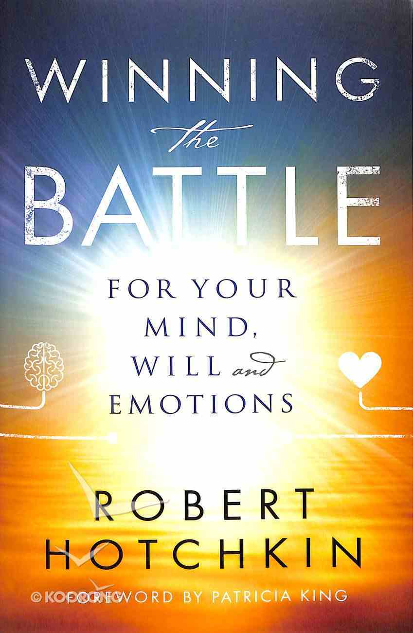 Winning the Battle For Your Mind, Will and Emotions Paperback