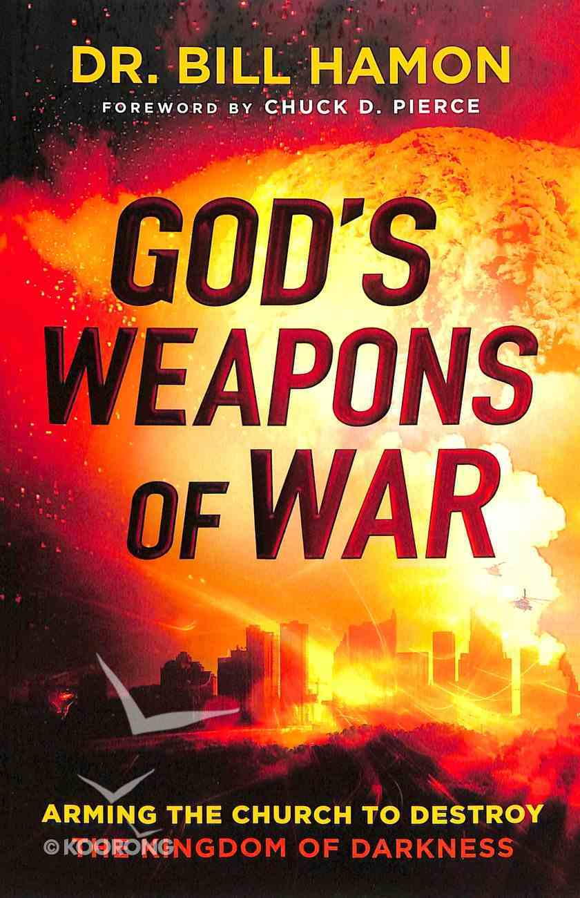God's Weapons of War: Arming the Church to Destroy the Kingdom of Darkness Paperback
