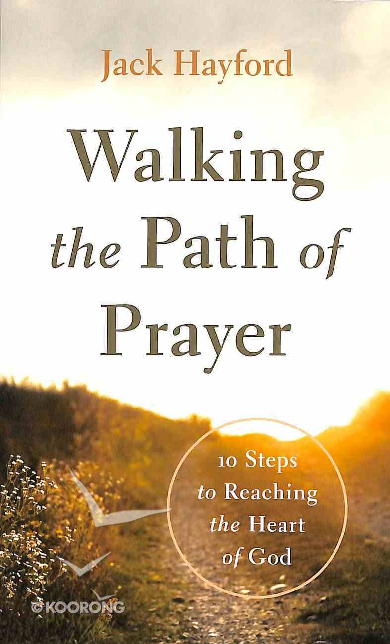 Walking the Path of Prayer: 10 Steps to Reaching the Heart of God Mass Market