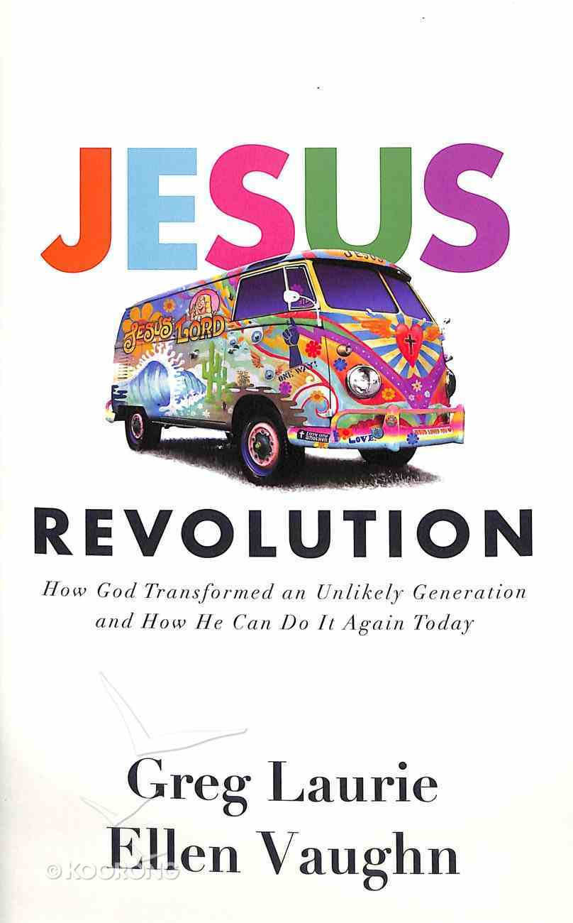 Jesus Revolution: How God Transformed An Unlikely Generation and How He Can Do It Again Today Hardback