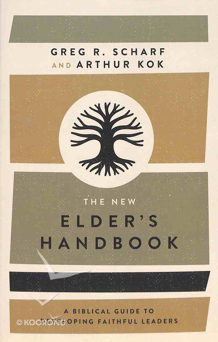 The New Elder's Handbook: A Biblical Guide to Developing Faithful Leaders Paperback
