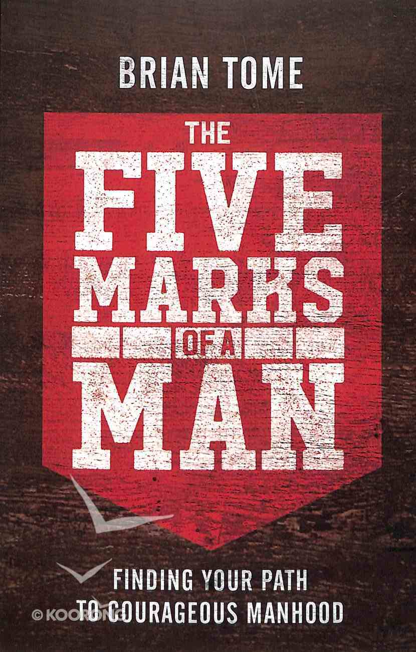 The Five Marks of a Man: Finding Your Path to Courageous Manhood Paperback