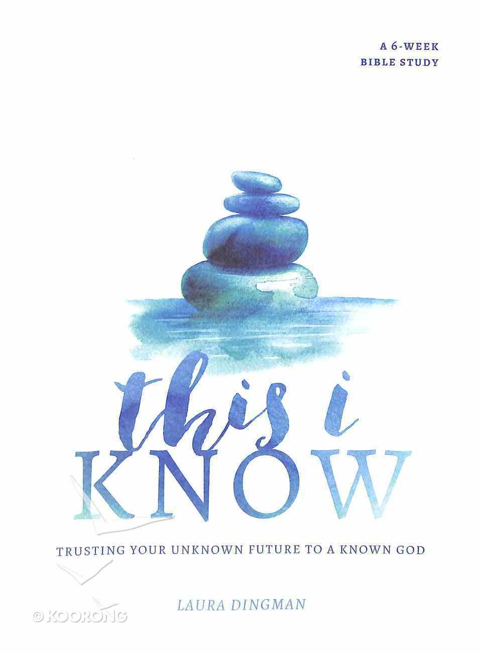 This I Know: Trusting Your Unknown Future to a Known God Paperback