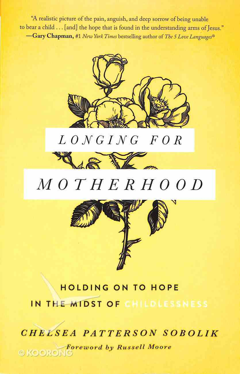 Longing For Motherhood: Holding on to Hope in the Midst of Childlessness Paperback