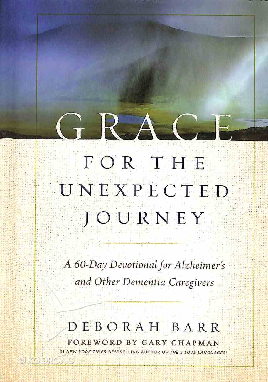 Grace For the Unexpected Journey: A 60-Day Devotional For Alzheimer's and Other Dementia Caregivers Paperback