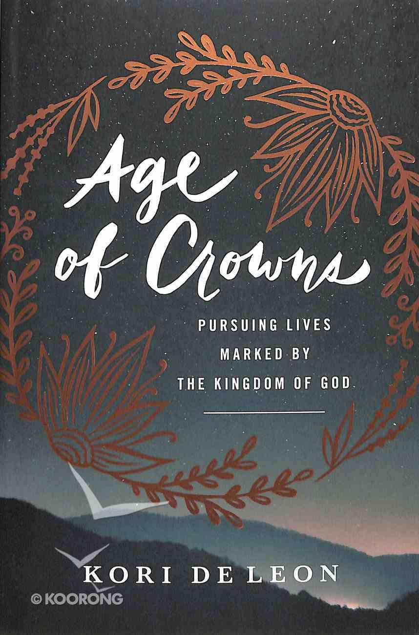 Age of Crowns: Pursuing Lives Marked By the Kingdom of God Paperback