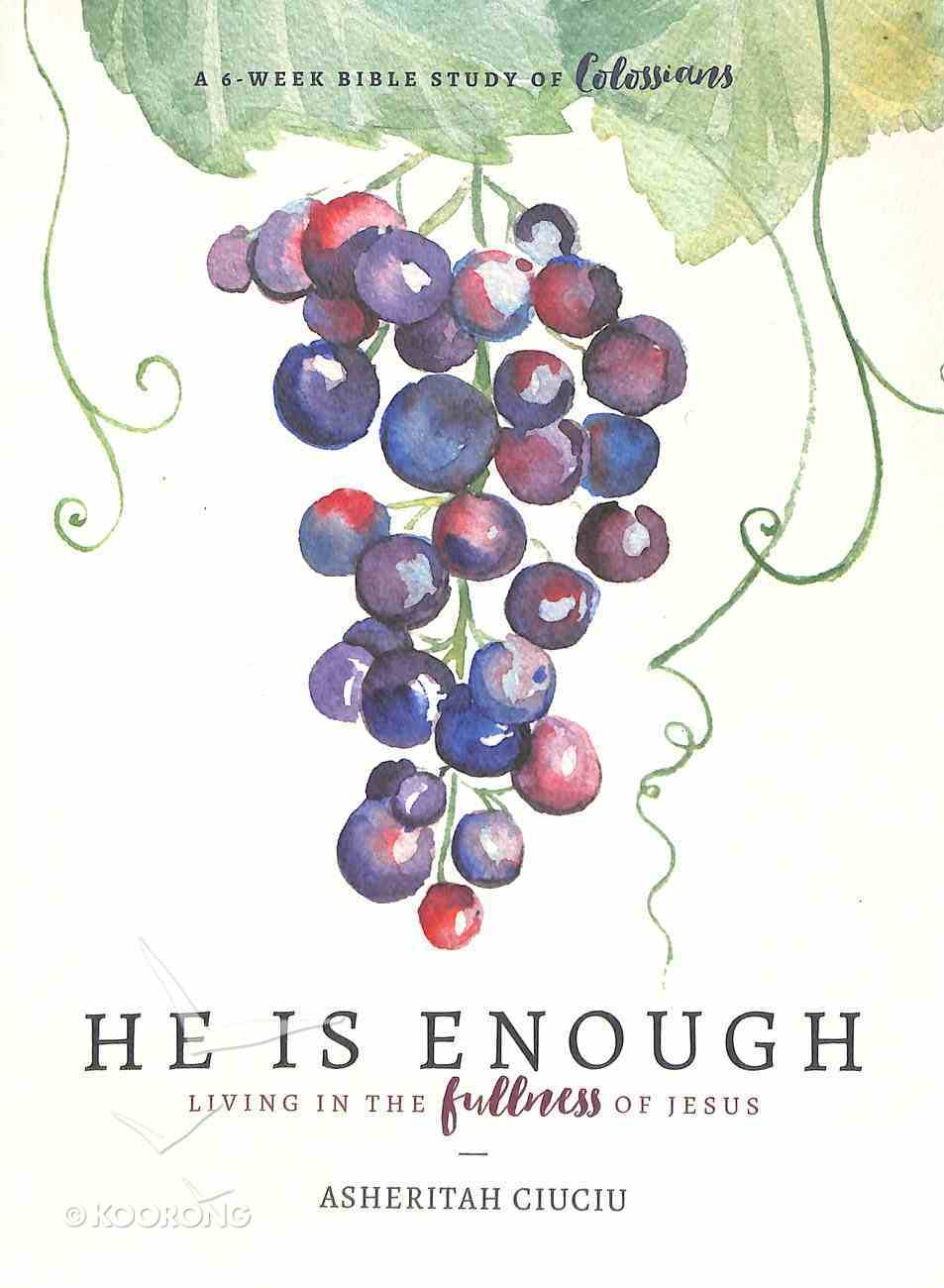 He is Enough: Living in the Fullness of Jesus (A 6 Week Study In Colossians) Paperback