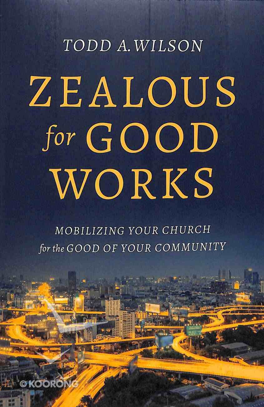 Zealous For Good Works: Mobilizing Your Church For the Good of Your Community Paperback