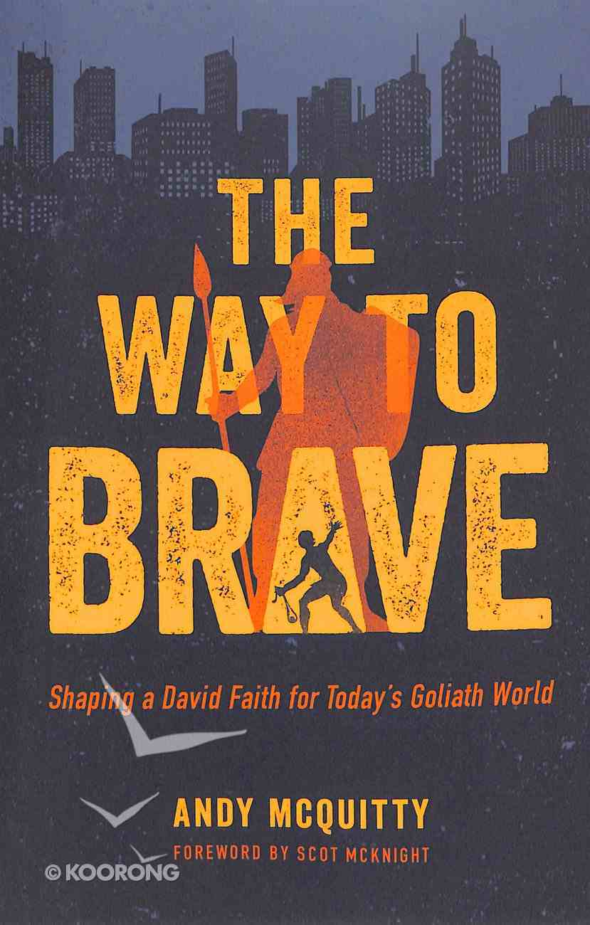 The Way to Brave: Shaping a David Faith For a Goliath World Paperback
